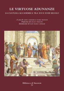 Le virtuose adunanze. La cultura accademica tra XVI e XVIII secolo