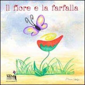 Il fiore e la farfalla. Con CD Audio