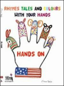 Hands-on. Rhymes, tales and colours, with your hands. Con CD Audio