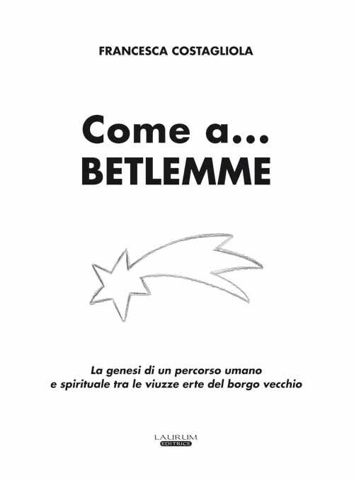 Come a... Betlemme. La genesi di un percorso umano e spirituale tra le viuzze erte del borgo vecchio