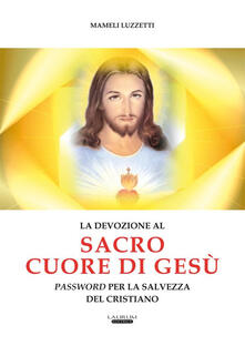 La devozione al Sacro Cuore di Gesù password per la salvezza del cristiano