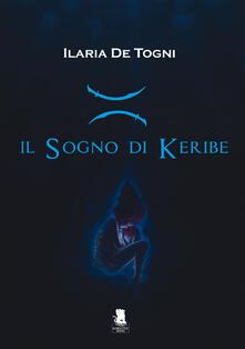 Il sogno di Keribe - Ilaria De Togni - ebook