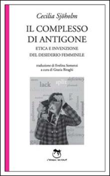 Il complesso di Antigone. Etica e invenzione del desiderio femminile.pdf