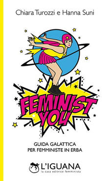 Premioquesti.it Feminist You. Guida galattica per femministe in erba Image