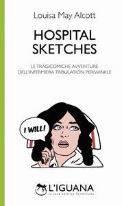 Hospital sketches. Le tragicomiche avventure dell'infermiera Tribulation Periwinkle. Testo inglese a fronte. Ediz. bilingue