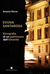 Evviva Santarosa. Etnografia di un patrimonio dell'umanità