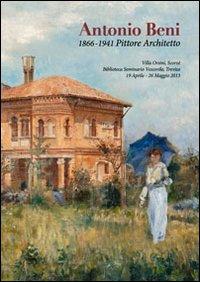 Antonio Beni. 1866-1941 pittore architetto