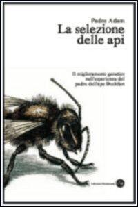 La selezione delle api. Il miglioramento genetico nell'esperienza del padre dell'ape Buckfast