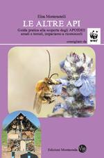 Le altre api. Guida pratica alla scoperta degli apoidei: amati e temuti, impariamo a riconoscerli
