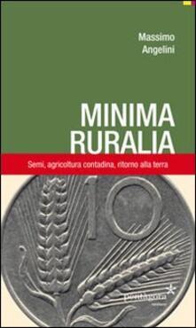 Minima ruralia. Semi, agricoltura contadina, ritorno alla terra.pdf