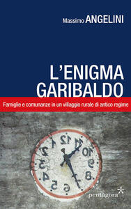 L' enigma Garibaldo. Famiglie e comunanze in un villaggio rurale di antico regime