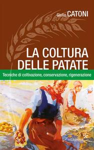 La coltura delle patate. Tecniche di coltivazione, conservazione rigenerazione
