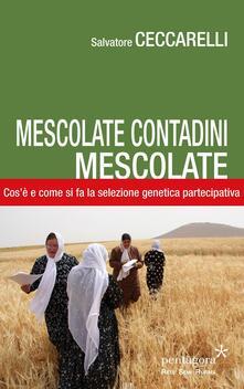 Mescolate contadini, mescolate. Cos'è e come si fa il miglioramento genetico partecipativo - Salvatore Ceccarelli - copertina