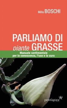Writersfactory.it Parliamo di piante grasse. Manuale sentimentale per la conoscenza, l'uso e la cura Image