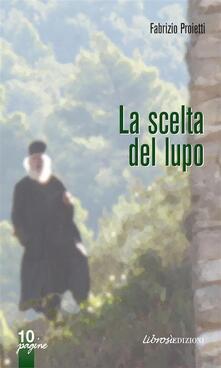 La scelta del lupo - Fabrizio Proietti - ebook