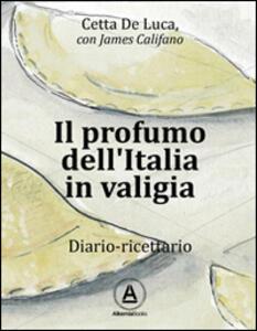 Il profumo dell'Italia in valigia. Diario-ricettario