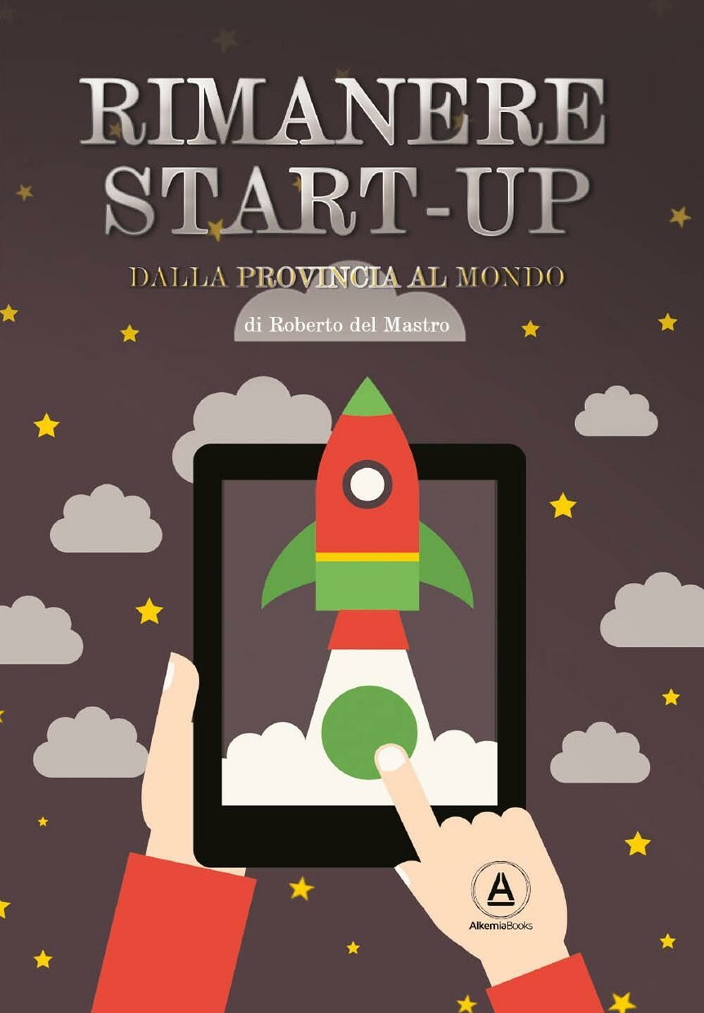 Rimanere start-up. Dalla provincia al mondo