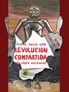 Pistas hacia una revolución compartida. (La utopía necesaria)