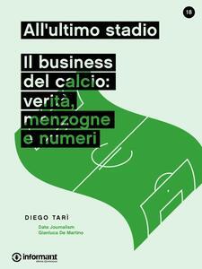 All'ultimo stadio. Il business del calcio: verità, menzogne e numeri - Diego Tari - ebook