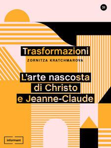 Trasformazioni. L'arte nascosta di Christo e Jeanne-Claude - Zornitza Kratchmarova - ebook
