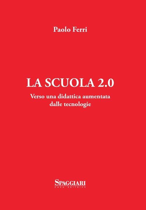 La Scuola 2 0 Verso Una Didattica Aumentata Dalle Tecnologie