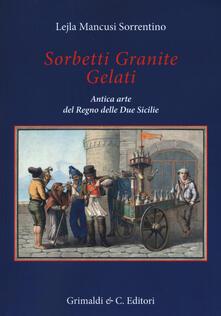 Sorbetti granite gelati. Antica arte del Regno delle due Sicilie