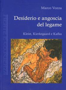 Desiderio e angoscia del legame. Kleist, Kierkegaard e Kafka