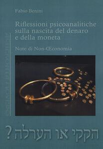 Riflessioni psicoanalitiche sulla nascita del denaro e della moneta. Note di non economia