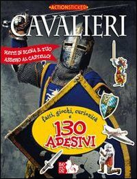 Cavalieri. Fatti, giochi, curiosità e 130 adesivi