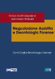 Negoziazione assistita e deontologia forense - Enrico Sirotti Gaudenzi,Salvatore Primiceri - copertina
