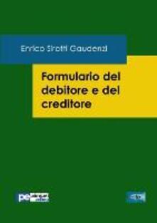 Formulario del debitore e del creditore - Enrico Sirotti Gaudenzi - copertina