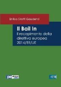 Il bail in. Il recepimento della direttiva europea 2014/59/UE - Enrico Sirotti Gaudenzi - copertina