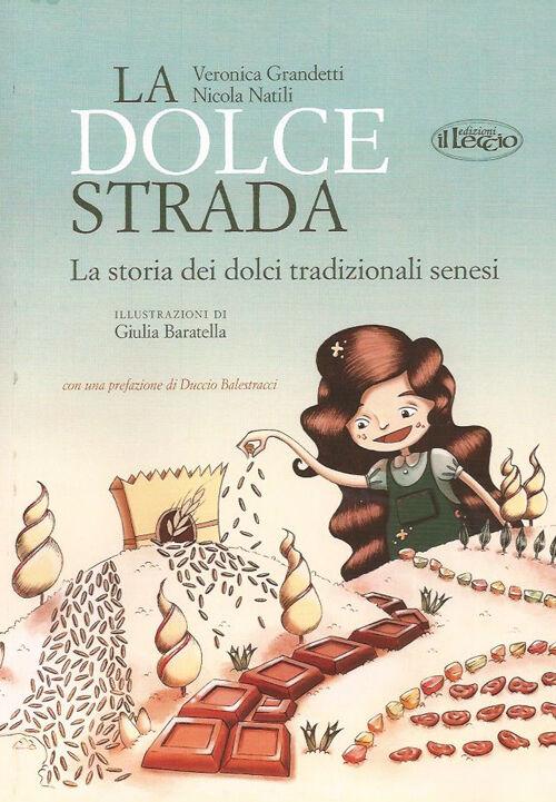 La dolce strada. La storia dei dolci tradizionali senesi. Ediz. italiana e inglese