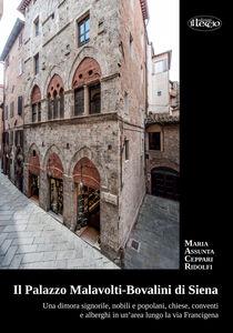Il palazzo Malavoti-Bovalini di Siena. Una dimora signorile, nobili e popolani, chiese, conventi e alberghi in un'area lungo la via Francigena