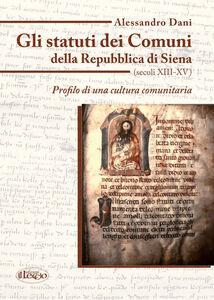 Gli statuti dei comuni della Repubblica di Siena (secoli XIII-XV). Profilo di una cultura comunitaria