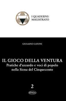 Il gioco della ventura. Pratiche dazzardo e voci di popolo nella Siena del Cinquecento.pdf