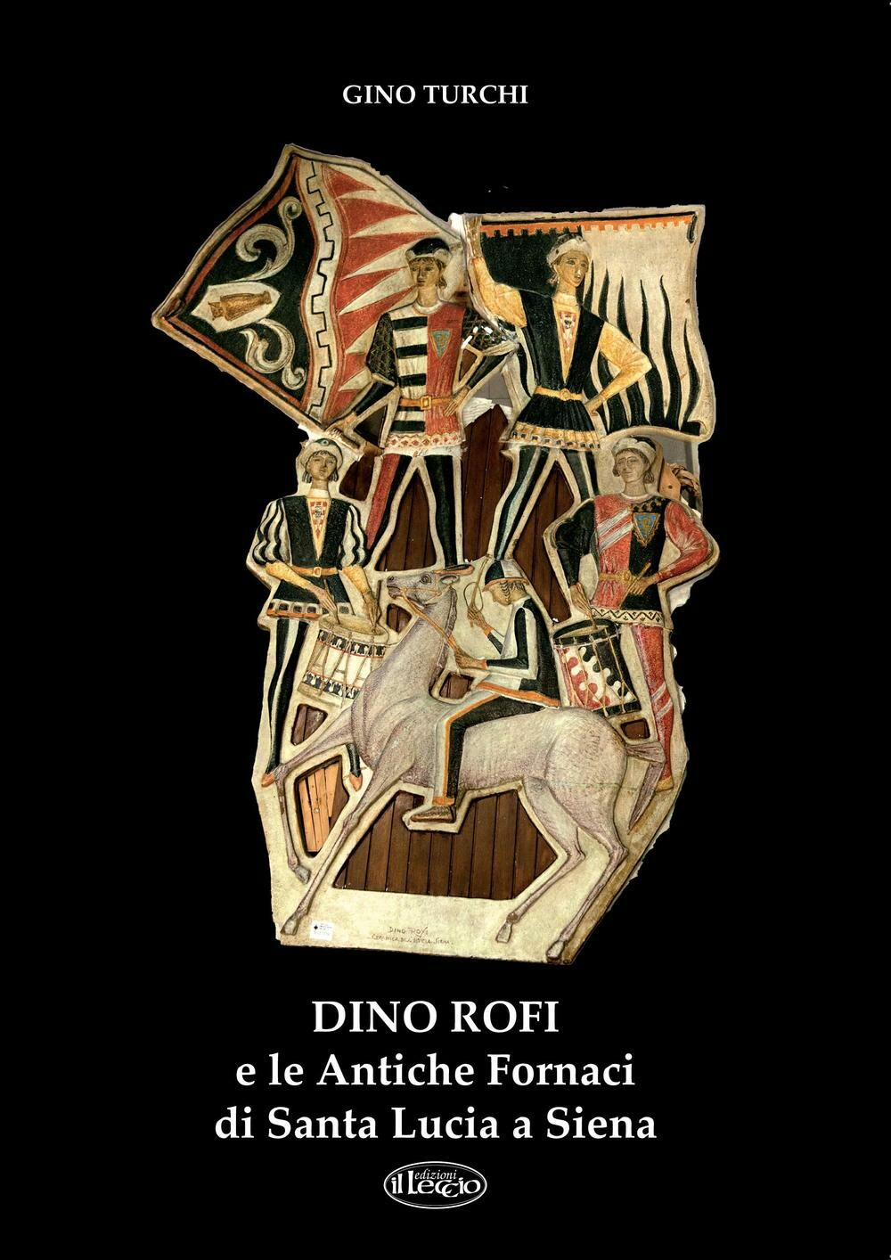Dino Rofi e le antiche fornaci di Santa Lucia a Siena