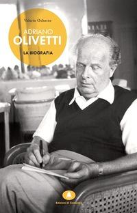 Adriano Olivetti. La biografia - Ochetto Valerio - wuz.it