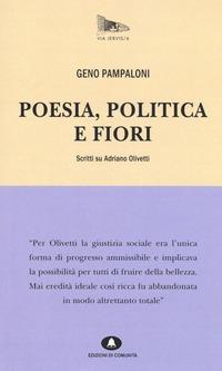 Poesia, politica e fiori. Scritti su Adriano Olivetti - Pampaloni Geno - wuz.it