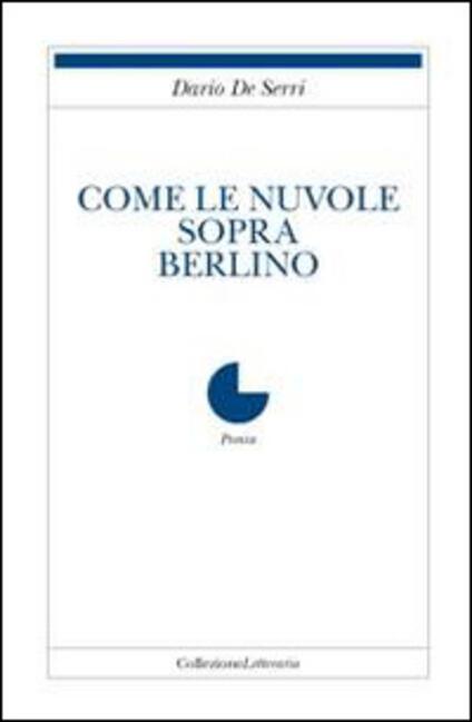 Come le nuvole sopra Berlino - Dario De Serri - copertina