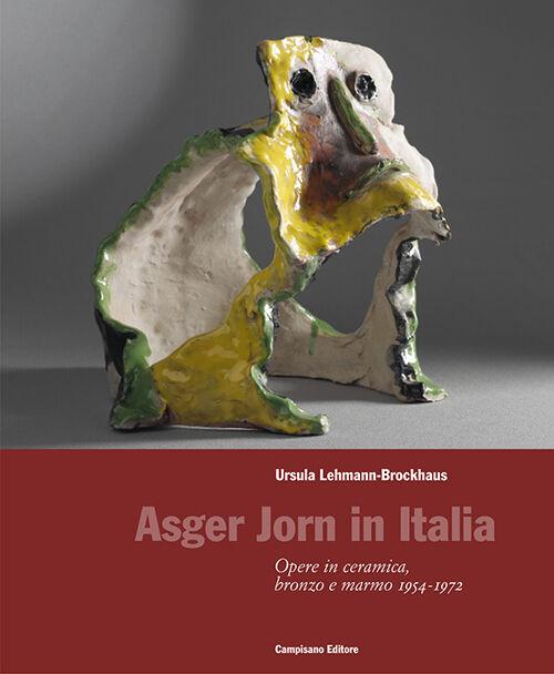 Asger Jorn in Italia. Opere in ceramiche, bronzo e marmo 1954-1972