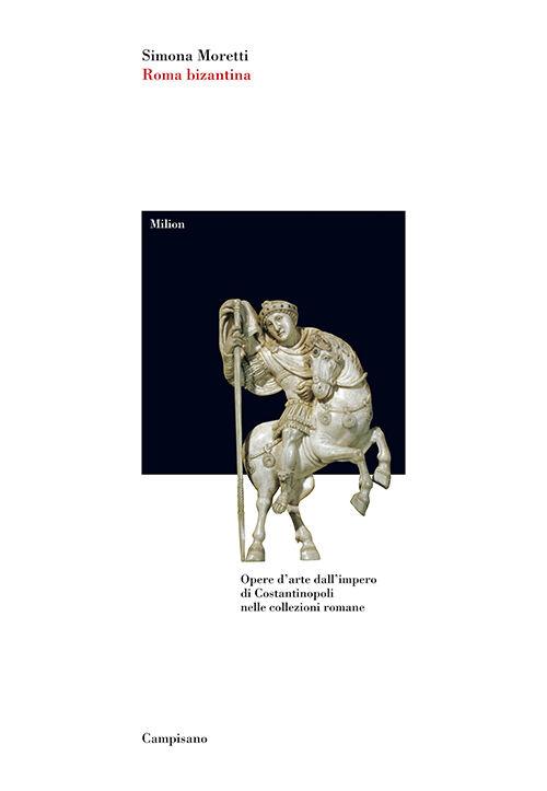 Roma bizantina. Opere d'arte dall'impero di Costantinopoli nelle collezioni romane