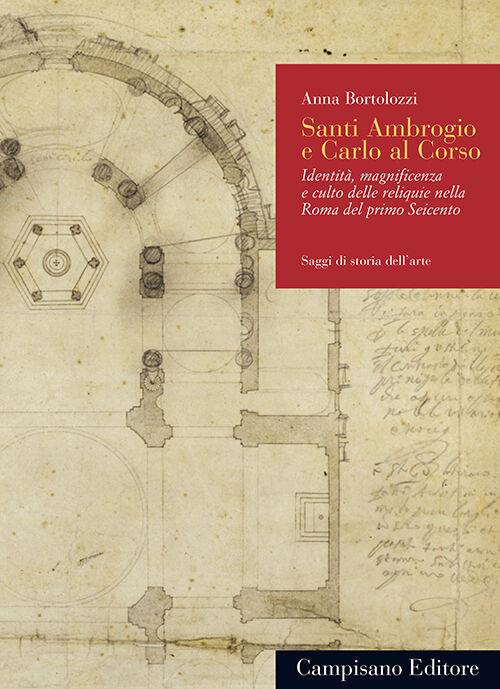 Santi Ambrogio e Carlo al Corso. Identità, magnificenza e culto delle reliquie nella Roma del primo Seicento