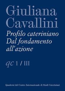Giuliana Cavallini. Profilo cateriniano. Dal fondamento all'azione