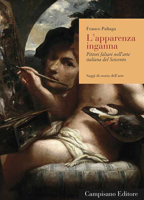 L' apparenza inganna. Pittori falsari nell'arte italiana del Seicento