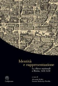 Identità e rappresentazione. Le chiese nazionali a Roma, (1450-1650). Ediz. italiana, inglese e tedesca