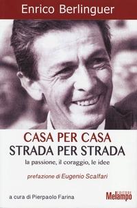 Casa per casa, strada per strada. La passione, il coraggio, le idee - Berlinguer Enrico - wuz.it