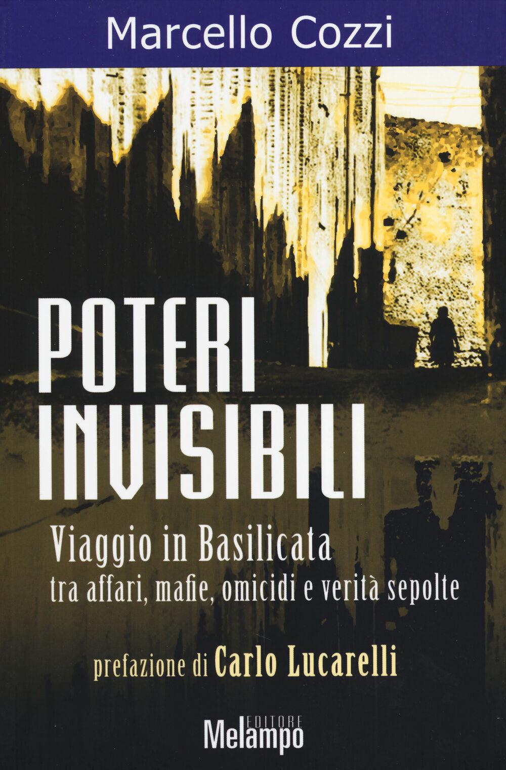 Poteri invisibili. Viaggio in Basilicata tra affari, mafie, omicidi e verità sepolte