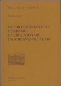 Impero tardoantico e barbari. La crisi militare da Adrianpoli al 418