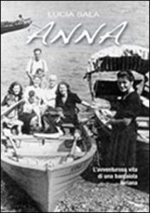 Anna. L'avventurosa vita di Anna, barcaiola lariana